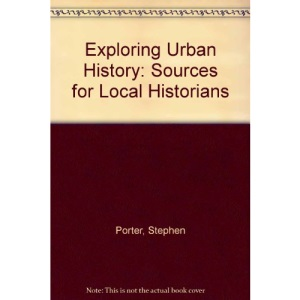 Exploring Urban History: Sources for Local Historians