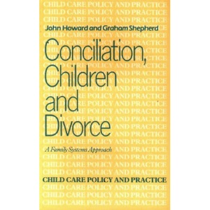 Conciliation, Children and Divorce (Child care policy and practice)