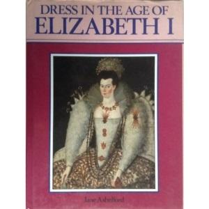 Dress in the Age of Elizabeth I (A Batsford book)