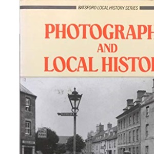Photographs and Local History (Batsford Local History)