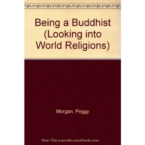 Being a Buddhist (Looking into World Religions)