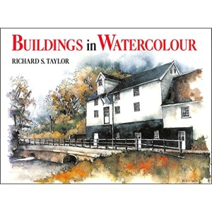 BUILDINGS IN WATERCOLOUR: A Practical and Inspirational Guide