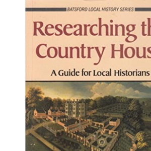 Researching the Country House: Guide for Local Historians (Local history)