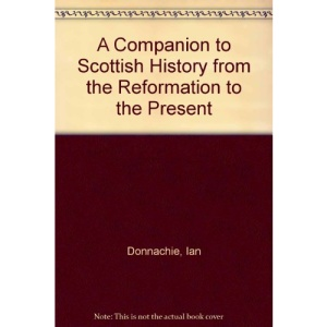 A Companion to Scottish History from the Reformation to the Present