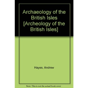 Archaeology of the British Isles: With a Gazetteer of Sites in England, Wales, Scotland and Ireland