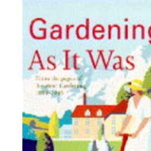 Gardening as it Was: Tools and Techniques from the Pages of Amateur Gardening
