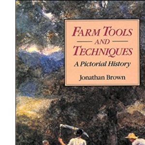 Farm Tools and Techniques: An Illustrated History