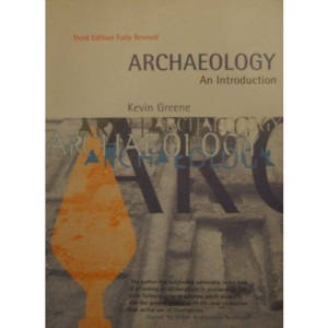 Archaeology: An Introduction - The History, Principles and Methods of Modern Archaeology