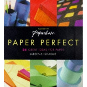 Paper Perfect: 25 Great Ideas for Paper
