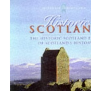 Historic Scotland: 5000 Years of Scotland's Heritage (Historic Scotland Series)