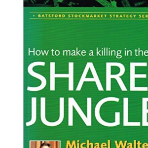 How to Make a Killing in the Share Jungle (Batsford Stockmarket Strategy)