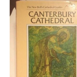 New Bell's Cathedral Guide: Canterbury Cathedral (The New Bell's Cathedral Guides)