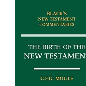 The Birth of the New Testament (Black's New Testament Commentaries)