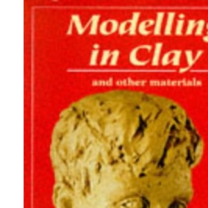 Modelling in Clay: And Other Materials (Ceramics)