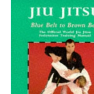 Jiu Jitsu: Blue Belt to Brown Belt: The Official World Jiu Jitsu Federation Training Manual (Martial Arts)