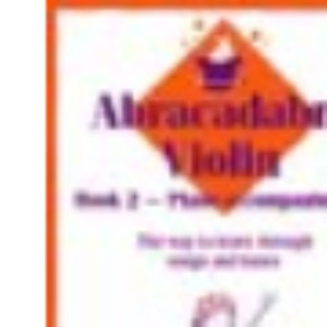 Abracadabra Violin: The Way to Learn Through Songs and Tunes: Piano Accompaniments Bk. 2 (Abracadabra) (Abracadabra Strings,Abracadabra)