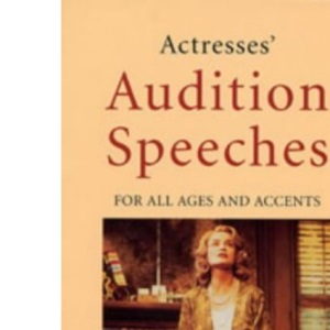 Actresses' Audition Speeches: For All Ages and Accents (Monologue and Scene Books)