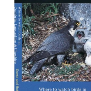 Where to Watch Birds in Cumbria, Lancashire and Cheshire (Where to Watch Birds)