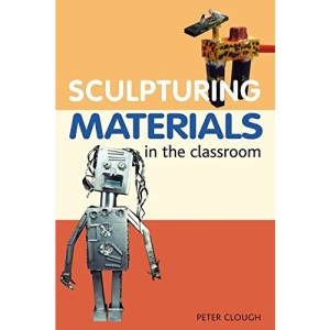 Sculptural Materials in the Classroom (Ceramics)