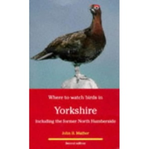 Where to Watch Birds in Yorkshire: Including the Former North Humberside (Where to Watch Birds)
