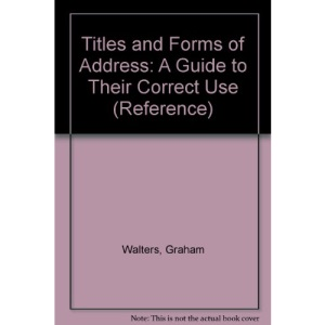 Titles and Forms of Address: A Guide to Their Correct Use (Reference)