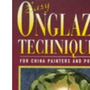 Easy Onglaze Techniques: For China Painters and Potters (Ceramics)