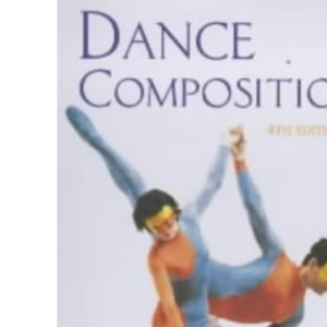 Dance Composition: A Practical Guide for Teachers (Ballet, Dance, Opera and Music)