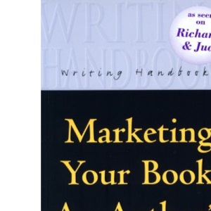 Marketing Your Book: An Author's Guide (Writing Handbooks)