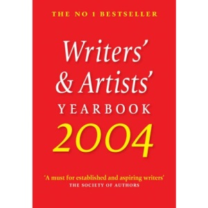 Writers' and Artists' Yearbook 2004 2004: A Directory for Writers, Artists, Playwrights, Writers for Film, Radio and Television, Designers, Illustrators and Photographers