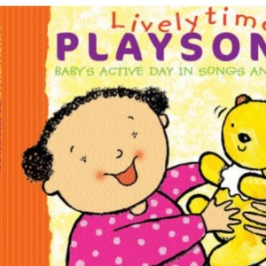 Lively Time Playsongs: Baby's Active Day in Songs and Pictures (Playsongs)