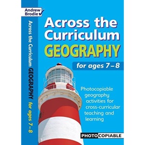 Geography for Ages 7-8: Photocopiable Geography Activities for Cross-curricular Teaching and Learning (Across the Curriculum) (Across the Curriculum: Geography)
