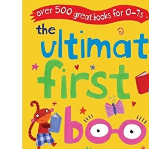 The Ultimate First Book Guide: For Ages 0-8: Over 500 Great Books for 0-7s (Ultimate Book Guides)