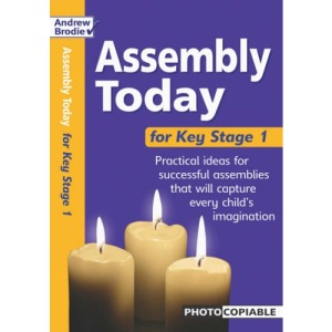 Assembly Today Key Stage 1: Practical Ideas for Successful Assemblies That Will Capture Every Child's Imagination (Assembly Today)