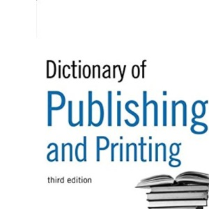 The Guardian Dictionary of Publishing and Printing (Dictionary of Publishing & Printing)