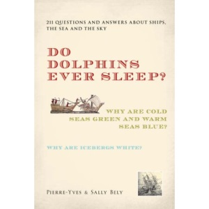 Do Dolphins Ever Sleep?: 211 Questions and Answers About Ships, the Sea and the Sky