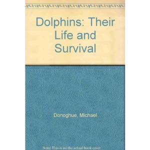 Dolphins: Their Life and Survival