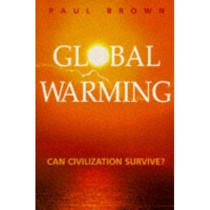Global Warming: Can Civilization Survive?