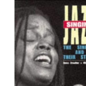 Singing Jazz: The Singers and the Styles