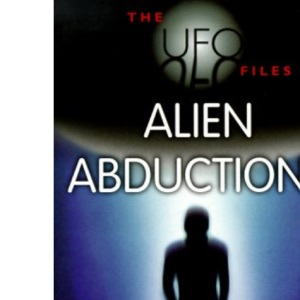 The UFO Files: Alien Abductions (UFO files series)