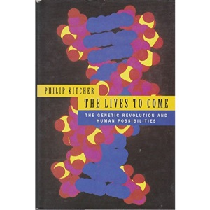 The Lives to Come: Genetic Revolution and Human Possibilities