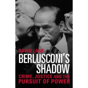 Berlusconi's Shadow: Crime, Justice and the Pursuit of Power