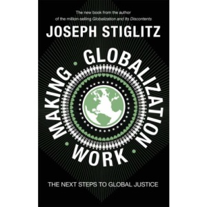 Making Globalization Work: The Next Steps to Global Justice
