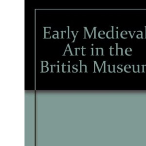 Early Mediaeval Art in the British Museum