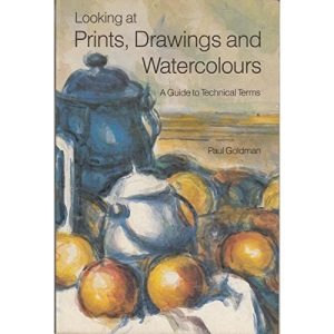 Looking at Prints, Drawings and Watercolours: A Guide to Technical Terms