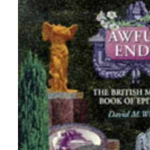 Awful Ends: British Museum Book of Epitaphs