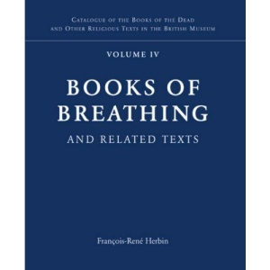 Late Egyptian Religious Texts in the British Museum: Books of Breathing and Related Texts v. 1 (Catalogue of the Books of the Dead and Other Religious Texts in the British Museum)