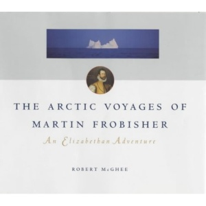 The Arctic Voyages of Martin Frobisher: An Elizabethan Adventure