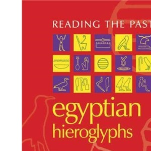 Egyptian Hieroglyphs (Reading the Past - Cuneiform to the Alphabet)