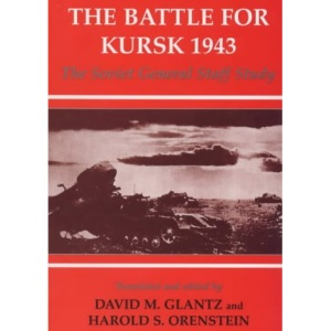 The Battle for Kursk, 1943: The Soviet General Staff Study (Soviet (Russian) Study of War)