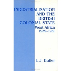 Industrialisation and the British Colonial State: West Africa, 1939-51